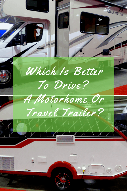 Which Is Better To Drive? Motorhome VS Travel Trailer 1