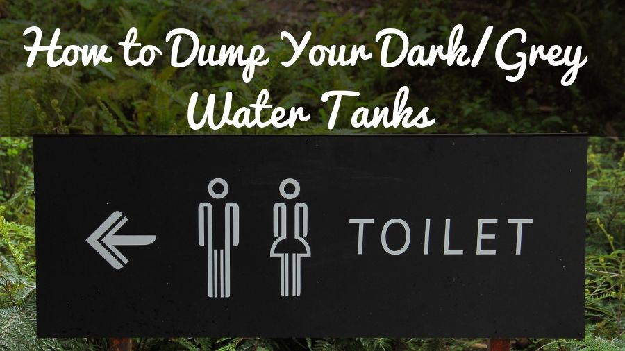 How To Dump Your Dark & Grey Water Tanks In 21 Easy Steps
