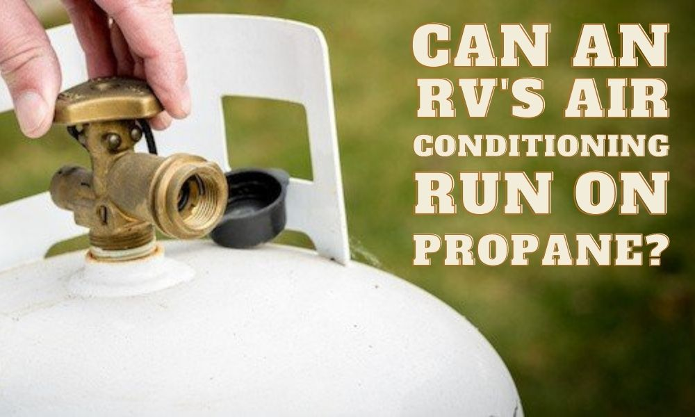 Can an RVs Air Conditioning Run On Propane